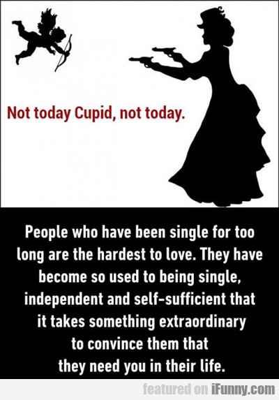 not today cupid, not today...