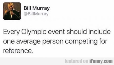 Every Olympic Event Should Include One Average...