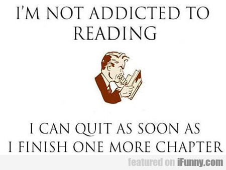 I'm Not Addicted To Reading... I Can...