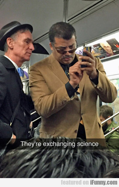 they are exchanging science...
