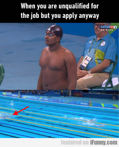 When You Are Unqualified For A Job...