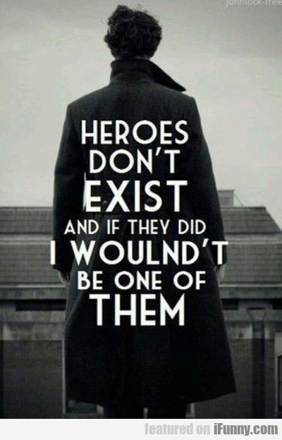 Heroes Don't Exist...