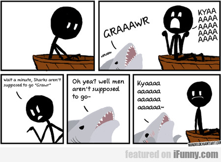 Wait A Minute, Sharks Aren't Supposed To Go Grawr