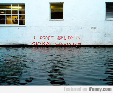 i don't believe in global warming...