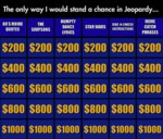 The Only Way I Would Stand A Chance In Jeopardy