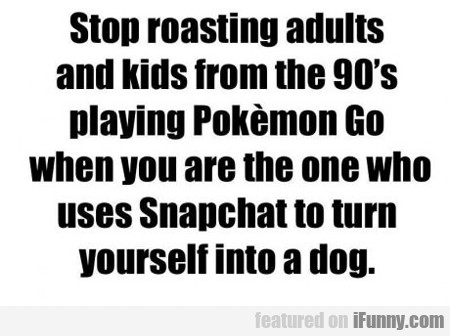 Stop Roasting People Who Play Pokemon...