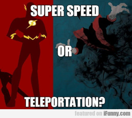 Super Speed Or Teleportation?