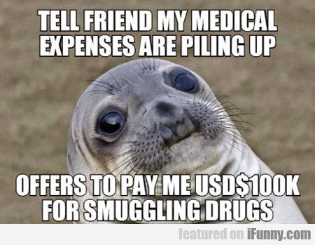 Tell Friend My Medical Expenses Are Piling Up...