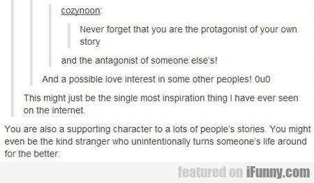 Never forget that you are the protagonist of your