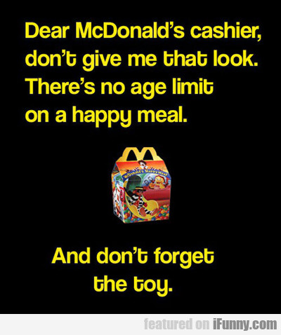 Dear Mcdonald's Cashier Just Give Me My Toy...