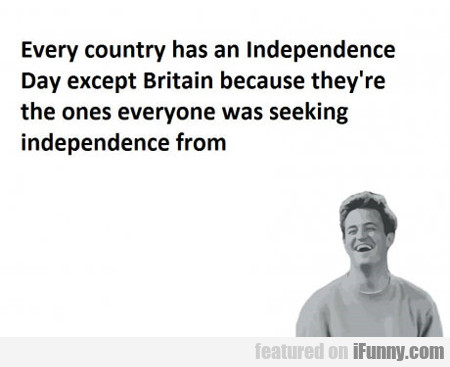Every Country Has Their Independence Day...