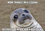 Mom Thinks I'm A Lesbian...