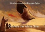 He Who Controls The Pumpkin Spice...