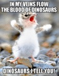 In My Veins Flow The Blood Of Dinosaurs