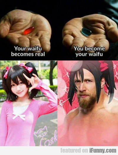 Red Pill And Your Waifu Become Real...