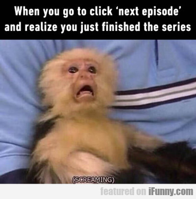 When You Click Next Episode...