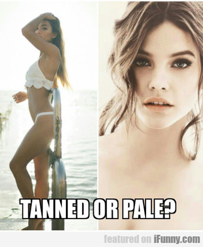 Tanned Or Pale?