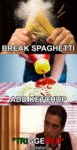 Break Spaghetti...