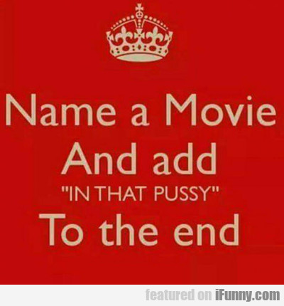 Name A Movie And Add...