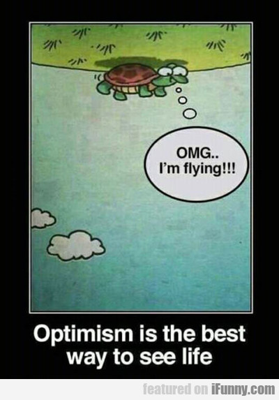 Optimism Is The Best Way To See Life...
