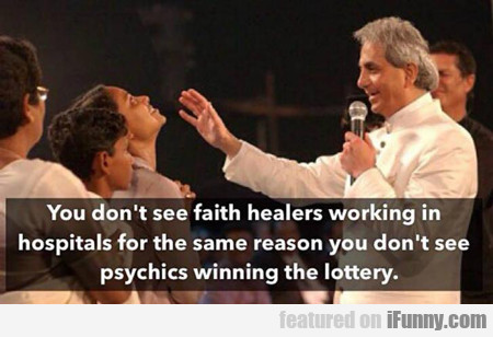 You Don't See Faith Healers In Hospitals...