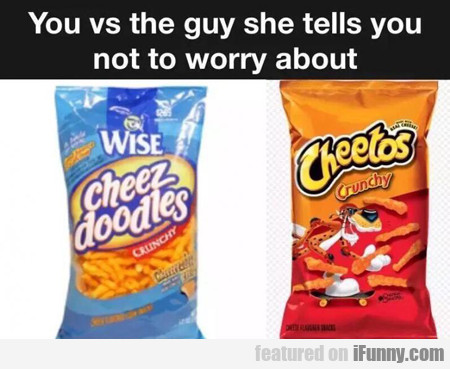 You Vs The Guy She Tells You...