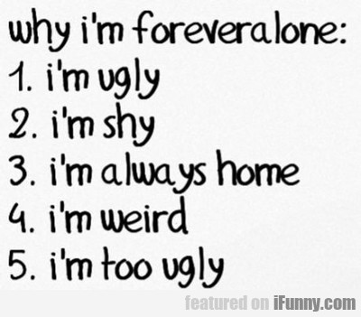 Why I'm Forever Alone...