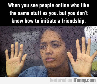 When You See People Online...