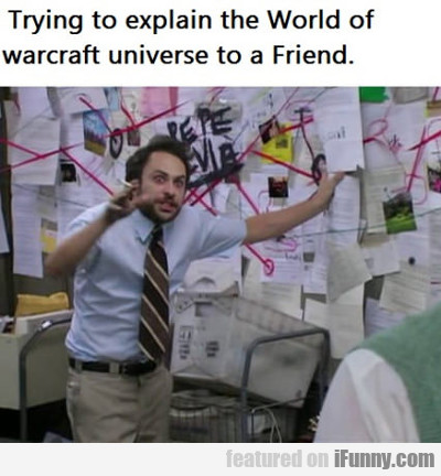 Trying To Explain World Of Warcraft...