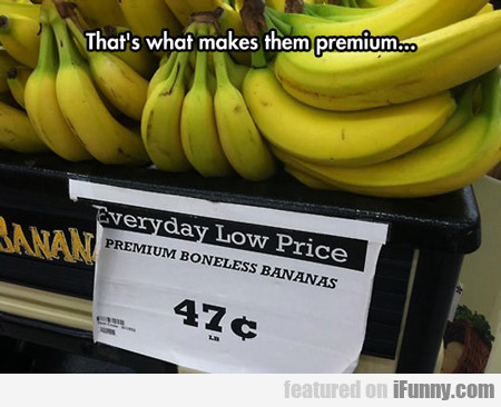 Boneless Bananas...