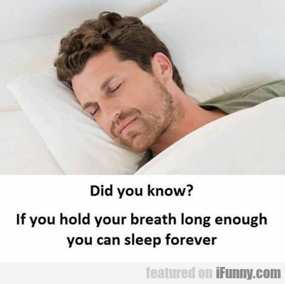 Did You Know That If You Hold Your Breath...