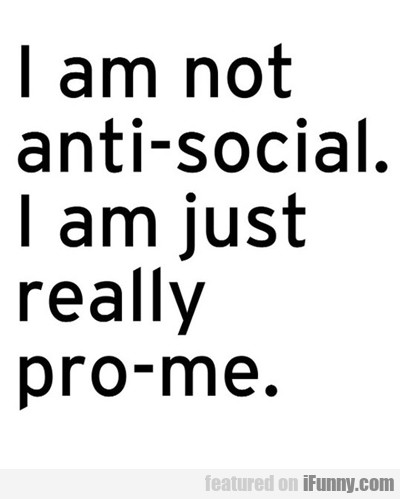 I Am Not Anti-social...