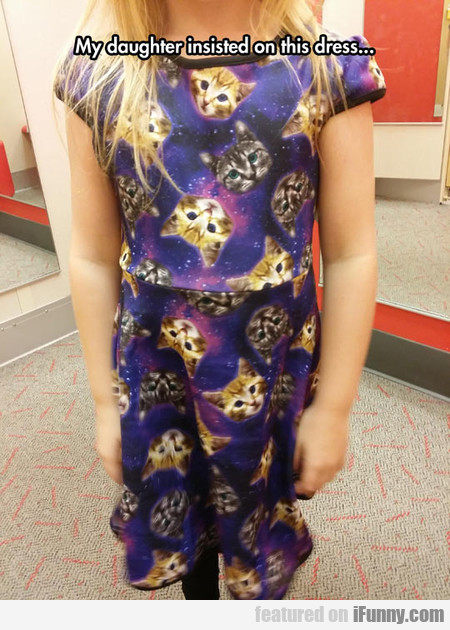 My Daughter Insisted On This Dress