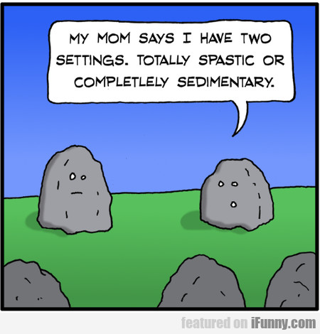 my mom says i have two settings
