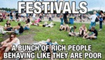 Festivals Are A Bunch Of Rich People Acting Poor