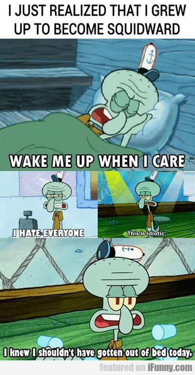 I Grew Up To Be Squidward...