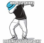 Dabbing Is Stupid...