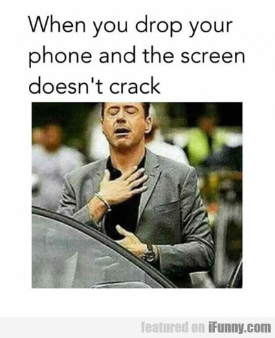 When You Drop Your Phone And The Screen...