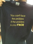 You Can't Face The Problem When...