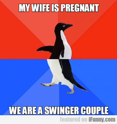 My Wife Is Pregnant, We Are Swingers...