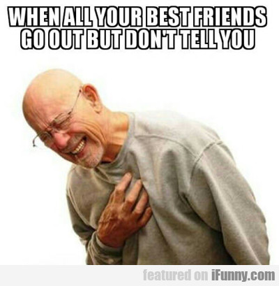 When All Your Best Friends...
