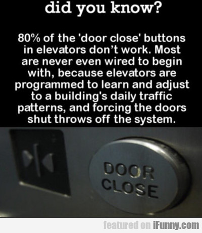Did You Know 80% Of Door Close Buttons...