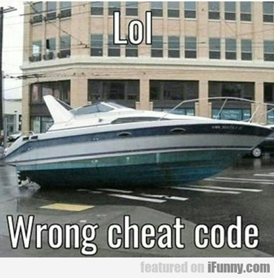 Lol Wrong Cheat Code...