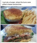 I Had A Cheeseburger With Grilled Cheese Buns...