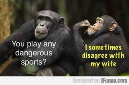 You Play Dangerous Sports?