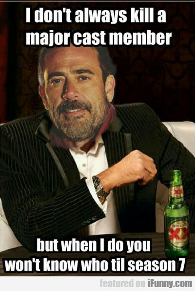 I Don't Always Kill A Main Cast Member...