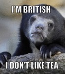 I'm British, I Don't Like Tea...