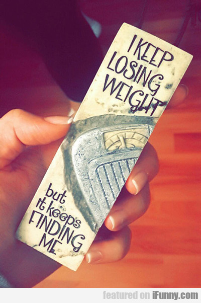 Keep Losing Weight...