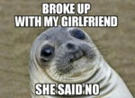 Broke Up With My Girlfriend, She Said No...
