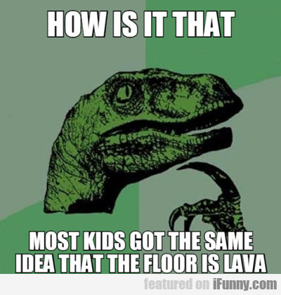 how is it that most kids...
